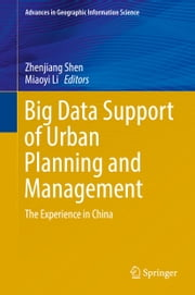 Big Data Support of Urban Planning and Management - The Experience in China ebook by Zhenjiang Shen, Miaoyi Li