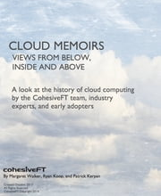 Cloud Memoirs: Views from Below, Inside, and Above - A look at the history of cloud computing by CohesiveFT team, industry experts, and early adopters. ebook by Margaret Walker, Ryan Koop, Patrick Kerpan