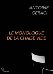 Le monologue de la chaise vide eBook by ANTOINE GERACI