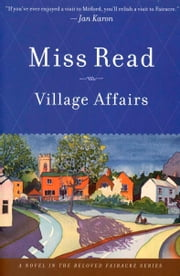 Village Affairs ebook by Miss Read,John S. Goodall