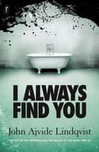I Always Find You ebook by John Ajvide Lindqvist, Marlaine Delargy