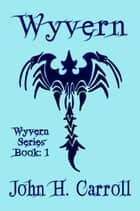 Wyvern ebook by John H. Carroll