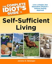 The Complete Idiot's Guide to Self-Sufficient Living ebook by Jerome D. Belanger