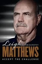 Accept The Challenge  The Autobiography ebook by Leigh Matthews,Leigh M Blucher