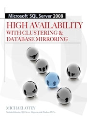 Microsoft SQL Server 2008 High Availability with Clustering & Database Mirroring ebook by Michael Otey