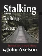 Stalking Volume 2: The Bridge of Reason ebook by John Axelson