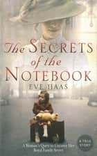 The Secrets of the Notebook - A Woman's Quest to Uncover Her Royal Family Secret ebook by Eve Haas