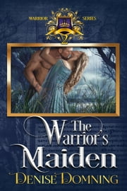 The Warrior's Maiden - The Warriors Series, #2 ebook by Denise Domning