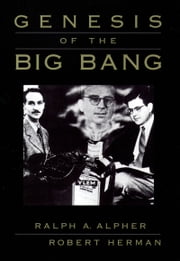 Genesis of the Big Bang ebook by Ralph A. Alpher,Robert Herman