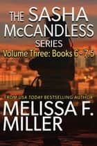 The Sasha McCandless Series: Volume 3 (Books 6-7.5) ebook by Melissa F. Miller