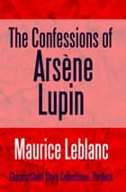 The Confessions of Arsène Lupin ekitaplar by Maurice Leblanc, Maurice Leblanc