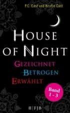 »House of Night« Paket 1 (Band 1-3) - Gezeichnet / Betrogen / Erwählt ebook by P.C. Cast, Kristin Cast, Christine Blum