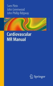 Cardiovascular MR Manual ebook by Sven Plein,John Greenwood,John P Ridgway