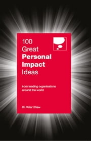 100 Great Personal Impact Ideas - From leading organizations from around the world ebook by Peter Shaw