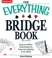 The Everything Bridge Book: Easy-to-follow instructions to have you playing in no time! ebook by Manley, Brent