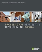 Professional Real Estate Development - The ULI Guide to the Business ebook by Richard B. Peiser,David Hamilton
