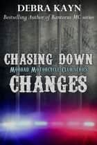 Chasing Down Changes - Moroad Motorcycle Club ebook by Debra Kayn