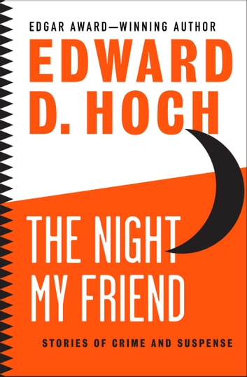 The Night My Friend - Stories of Crime and Suspense ebook by Edward D. Hoch