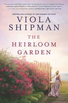 The Heirloom Garden - A Novel ebook by