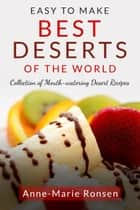 Easy To Make: Best Desserts Of The World ebook by Anne-Marie Ronsen