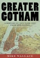 Greater Gotham - A History of New York City from 1898 to 1919 ebook by