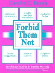 Forbid Them Not Year A - Involving Children in Sunday Worship ebook by Carolyn C. Brown