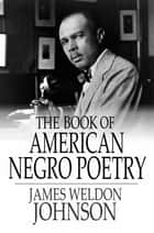 The Book of American Negro Poetry ebook by James Weldon Johnson