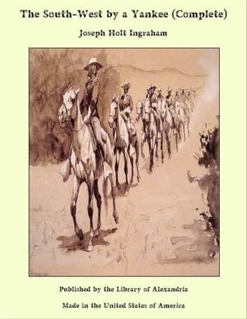 The South-West by a Yankee (Complete) ebook by Joseph Holt Ingraham