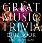 The Great Music Trivia Quiz Book ebook by Rachel Federman