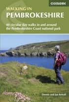 Walking in Pembrokeshire - 40 circular walks in and around the Pembrokeshire Coast National Park ebook by Dennis Kelsall, Jan Kelsall