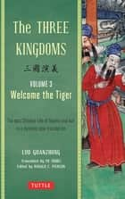 Three Kingdoms, Volume 3: Welcome The Tiger - The Epic Chinese Tale of Loyalty and War in a Dynamic New Translation ebook by Luo Guanzhong, Yu Sumei, Ronald C. Iverson