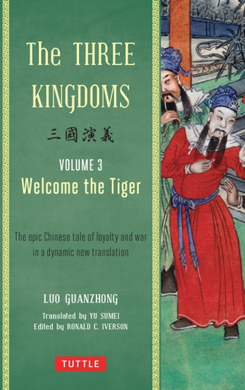 The Three Kingdoms, Volume 3: Welcome The Tiger - The Epic Chinese Tale of Loyalty and War in a Dynamic New Translation ebook by Luo Guanzhong
