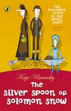 The Silver Spoon of Solomon Snow ebook by Kaye Umansky