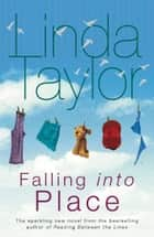 Falling Into Place ebook by Linda Taylor