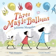 Three Magic Balloons ebook by Julianna Margulies,Paul Margulies,Grant Shaffer