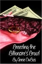 Breeding the Billionaire's Brood ebook by Annie DuBois