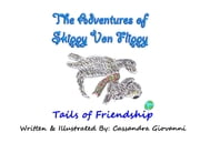 The Adventures of Skippy Von Flippy - Tails of Friendship ebook by Cassandra Giovanni