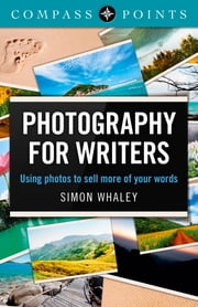 Compass Points - Photography for Writers - Using Photos to Sell More of Your Words ebook by Simon Whaley