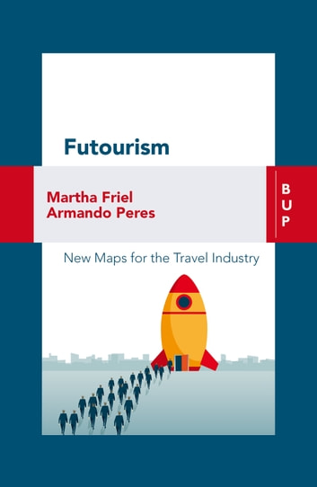 Futourism - New maps for the travel industry ebook by Armando Peres,Martha Friel