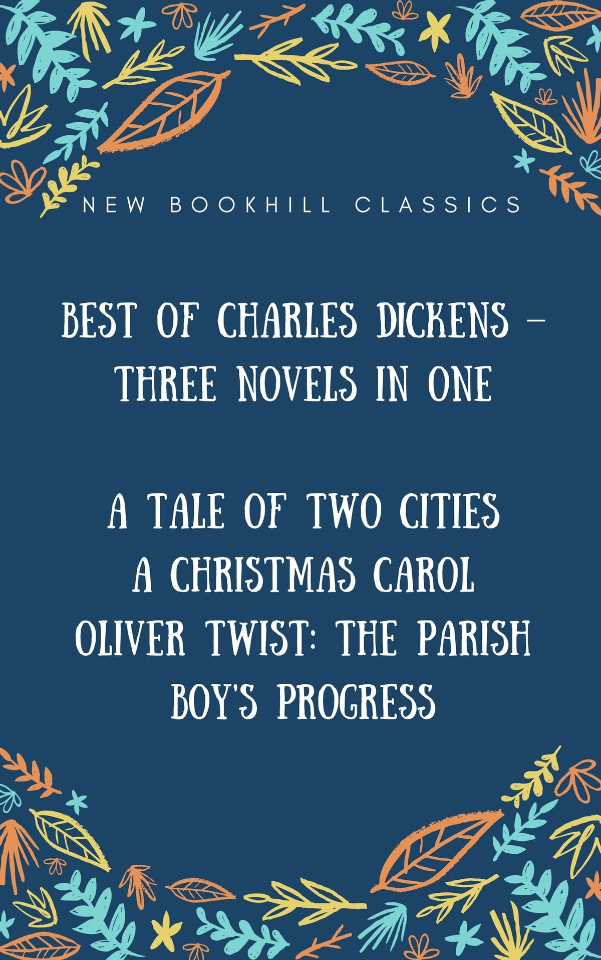 best of charles dickens three novels in one annotated a tale of two cities a christmas carol and oliver twist the parish boys progress ebook by - Best Christmas Novels