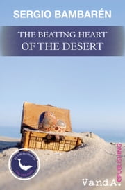 The Beating Heart of the Desert - A true Story ebook by Sergio Bambarén
