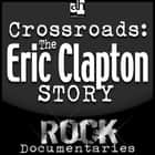 Crossroads - The Eric Clapton Story audiobook by