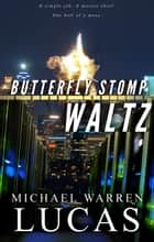 Butterfly Stomp Waltz ebook by Michael Warren Lucas
