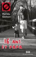 16 ans et papa ebook by Marilou Addison