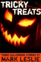 Tricky Treats ebook by Mark Leslie