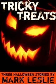 Tricky Treats - Three Halloween Stories ebook by Mark Leslie