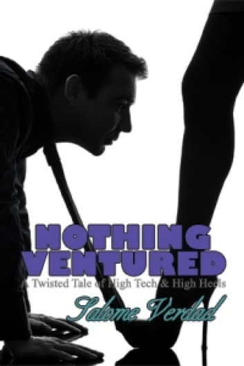 Nothing Ventured - A Twisted Tale of High Tech & High Heels ebook by Salome Verdad