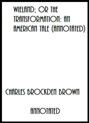 Wieland; or The Transformation: An American Tale (Annotated) ebook by Charles Brockden Brown