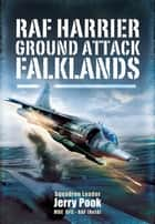 RAF Harrier Ground Attack - Falklands ebook by Pook MBE DFC., Sqn Ldr Jerry