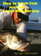 How to Catch Fish with the Three Inch DOA Shrimp ebook by John Kumiski